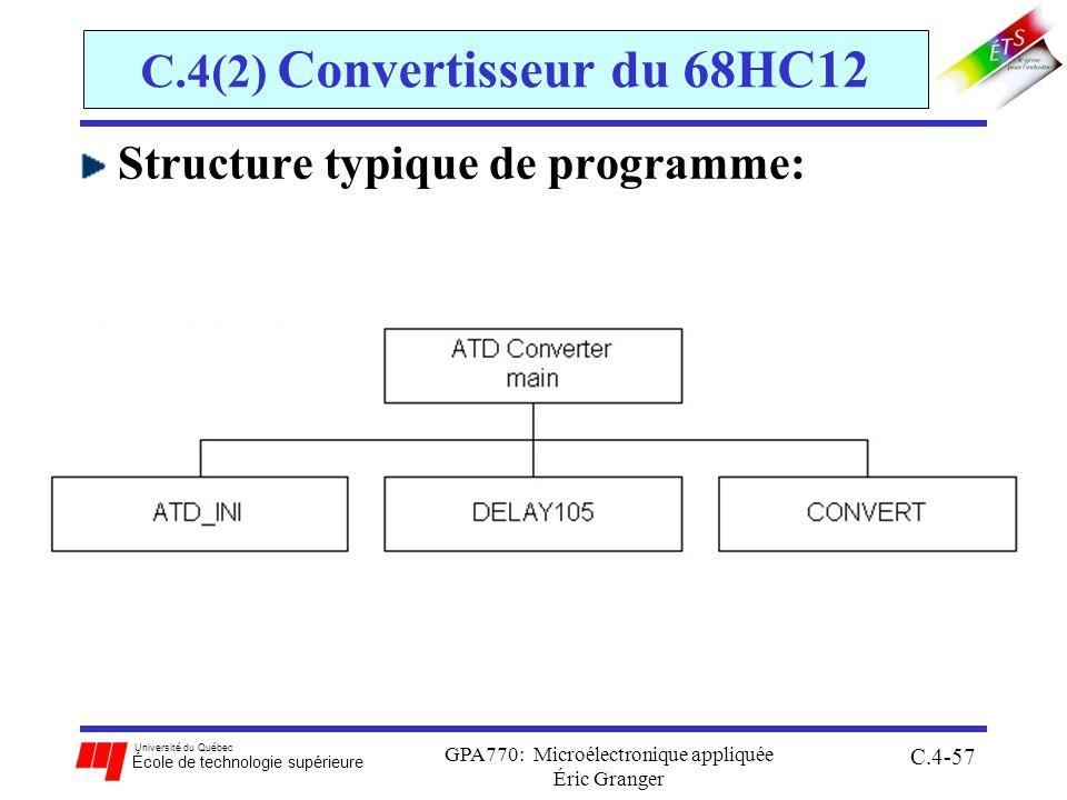 Université du Québec École de technologie supérieure GPA770: Microélectronique appliquée Éric Granger C.4-57 C.4(2) Convertisseur du 68HC12 Structure typique de programme:
