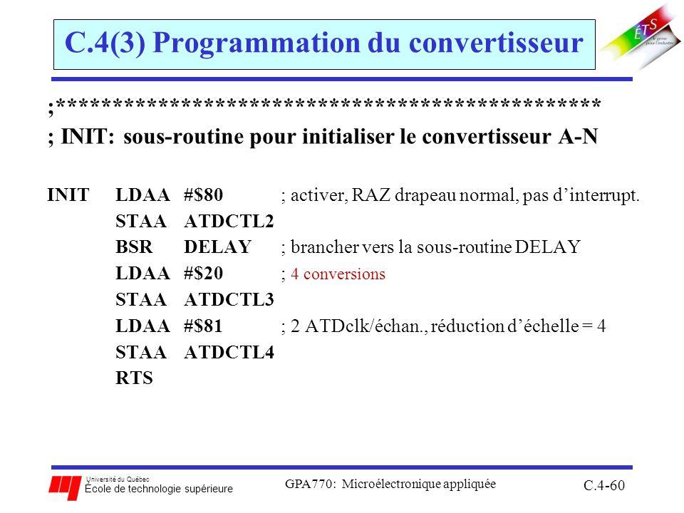 Université du Québec École de technologie supérieure GPA770: Microélectronique appliquée C.4-60 C.4(3) Programmation du convertisseur ;************************************************ ; INIT: sous-routine pour initialiser le convertisseur A-N INITLDAA #$80 ; activer, RAZ drapeau normal, pas dinterrupt.