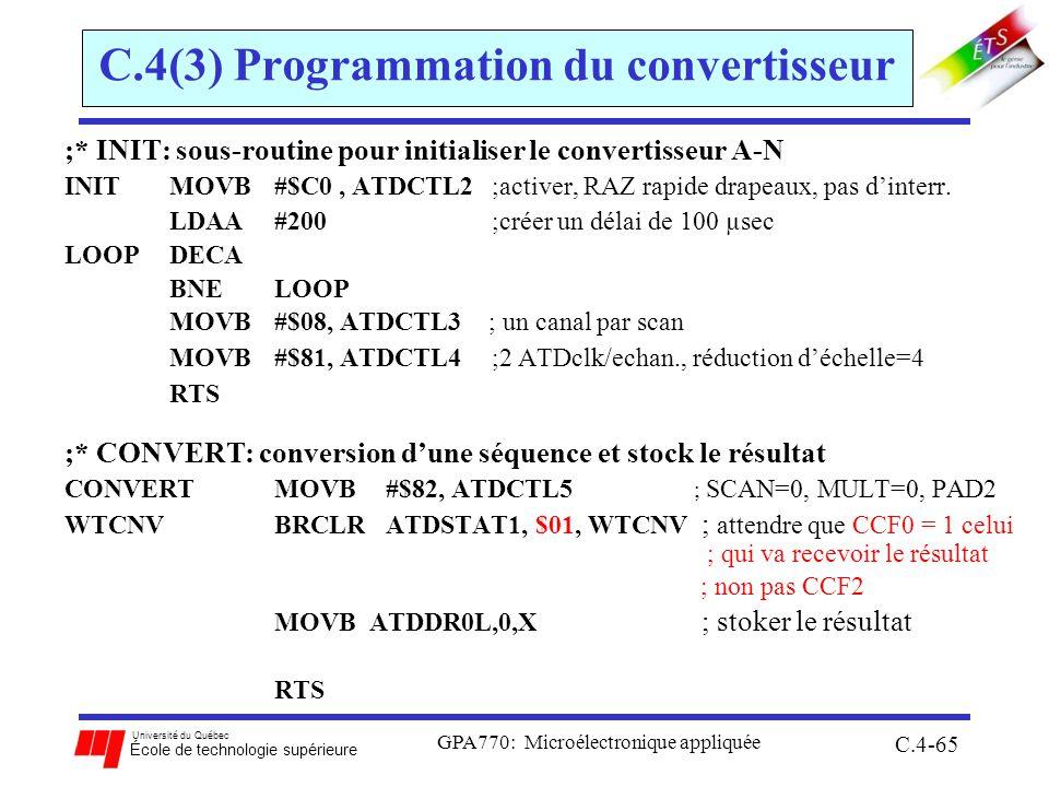 Université du Québec École de technologie supérieure GPA770: Microélectronique appliquée C.4-65 C.4(3) Programmation du convertisseur ;* INIT: sous-routine pour initialiser le convertisseur A-N INITMOVB#$C0, ATDCTL2 ;activer, RAZ rapide drapeaux, pas dinterr.