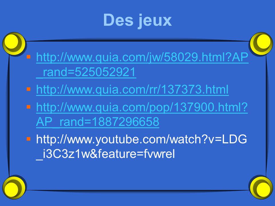 Des jeux http://www.quia.com/jw/58029.html?AP _rand=525052921 http://www.quia.com/jw/58029.html?AP _rand=525052921 http://www.quia.com/rr/137373.html http://www.quia.com/pop/137900.html.