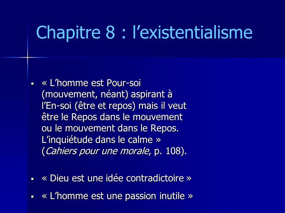 Chapitre 8 : lexistentialisme « Lhomme est Pour-soi (mouvement, néant) aspirant à lEn-soi (être et repos) mais il veut être le Repos dans le mouvement ou le mouvement dans le Repos.