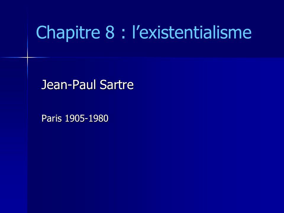 Chapitre 8 : lexistentialisme Jean-Paul Sartre Paris 1905-1980