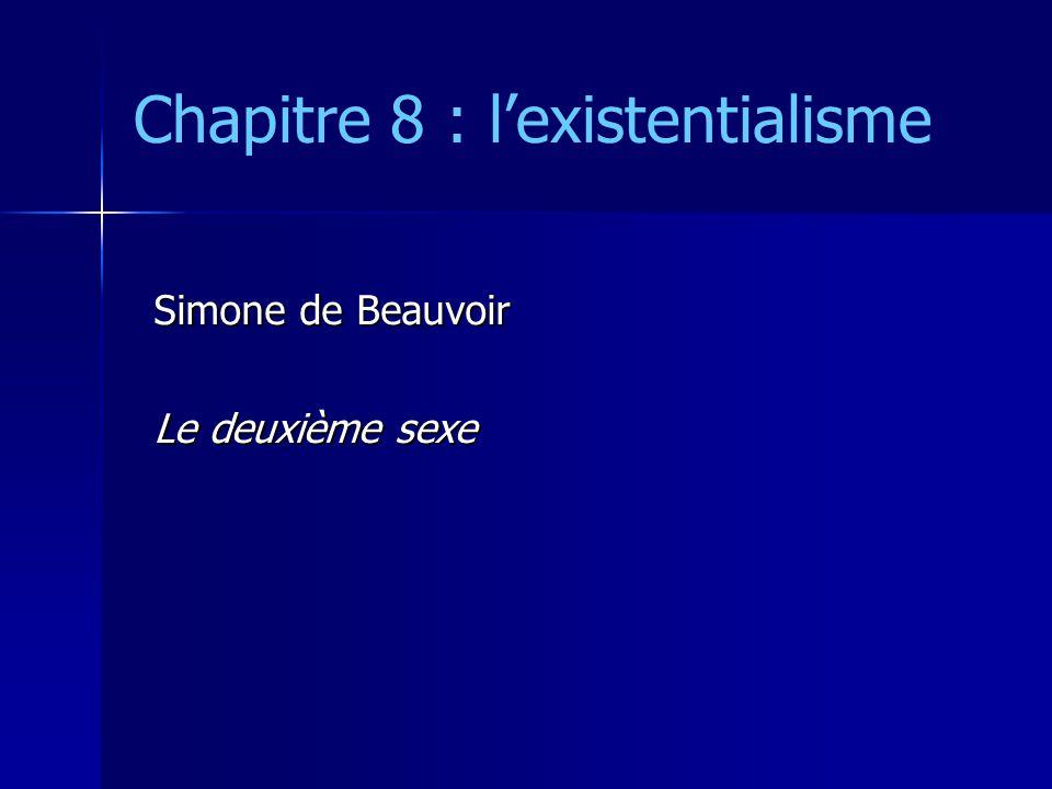 Chapitre 8 : lexistentialisme Simone de Beauvoir Le deuxième sexe