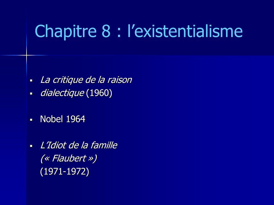 Chapitre 8 : lexistentialisme La critique de la raison La critique de la raison dialectique (1960) dialectique (1960) Nobel 1964 Nobel 1964 LIdiot de la famille LIdiot de la famille(« Flaubert »)(1971-1972)