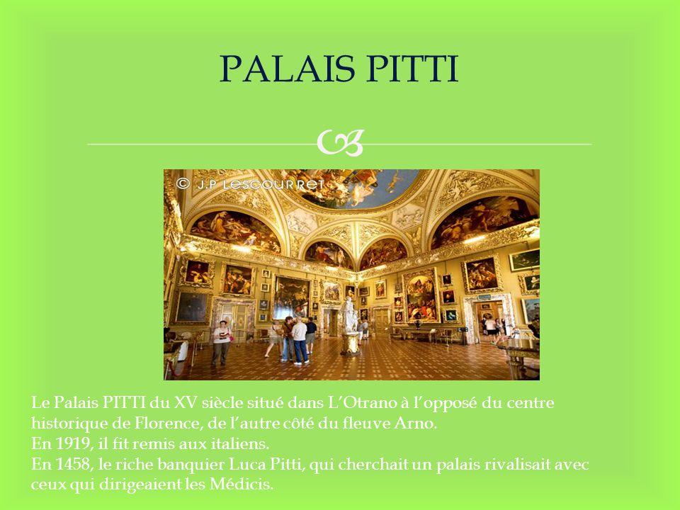 PALAIS PITTI Le Palais PITTI du XV siècle situé dans LOtrano à lopposé du centre historique de Florence, de lautre côté du fleuve Arno. En 1919, il fi