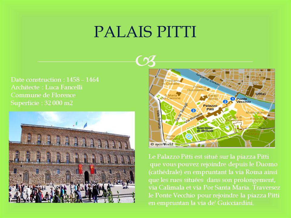 PALAIS PITTI Date construction : 1458 – 1464 Architecte : Luca Fancelli Commune de Florence Superficie : 32 000 m2 Le Palazzo Pitti est situé sur la p