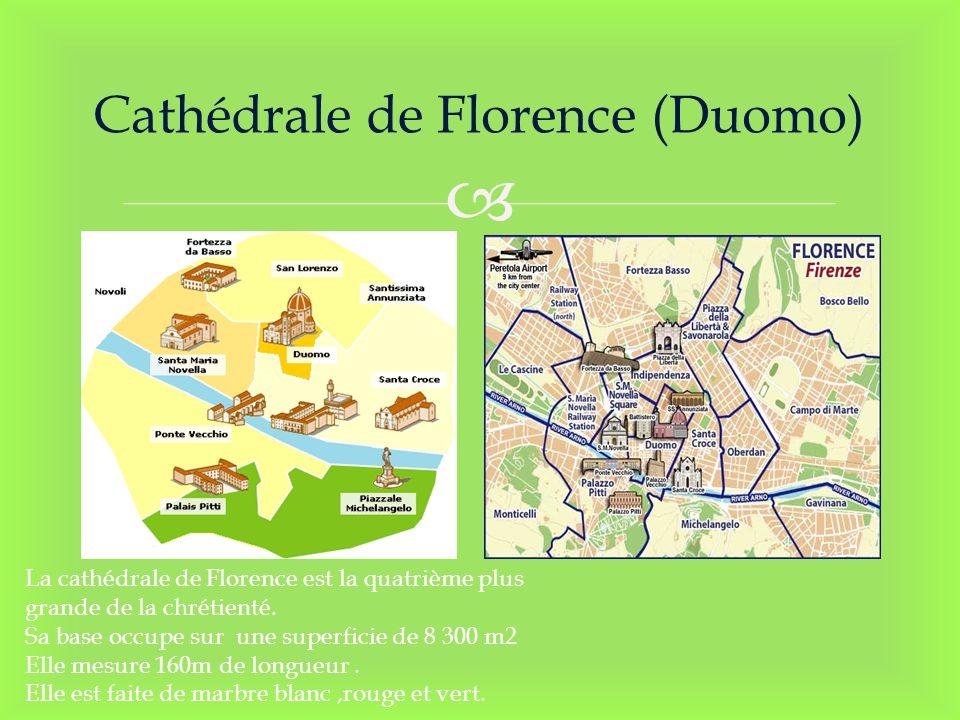 Cathédrale de Florence (Duomo) La cathédrale de Florence est la quatrième plus grande de la chrétienté. Sa base occupe sur une superficie de 8 300 m2