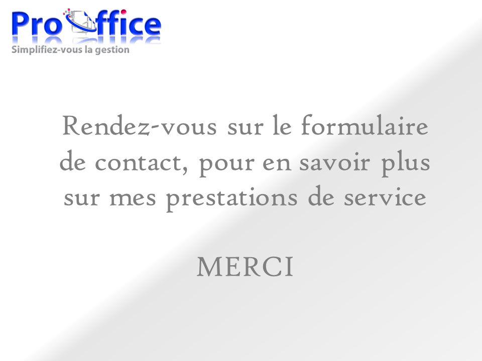 Rendez-vous sur le formulaire de contact, pour en savoir plus sur mes prestations de service MERCI