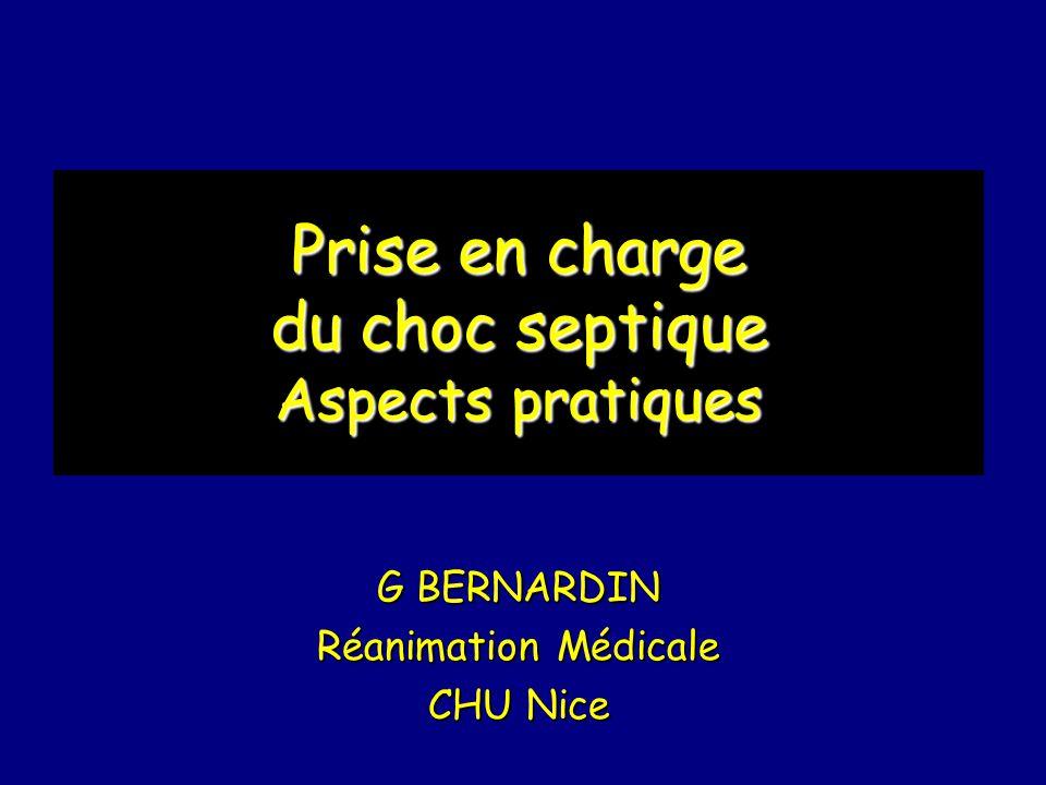 Prise en charge du choc septique Aspects pratiques G BERNARDIN Réanimation Médicale CHU Nice