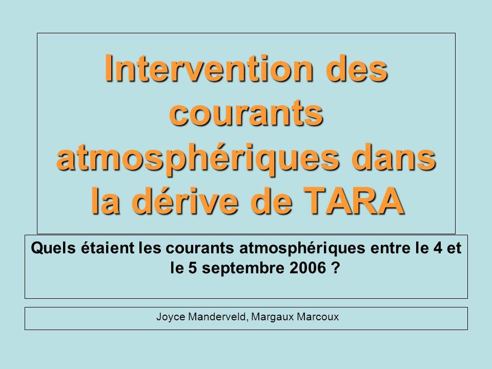 Intervention des courants atmosphériques dans la dérive de TARA Quels étaient les courants atmosphériques entre le 4 et le 5 septembre 2006 ? Joyce Ma