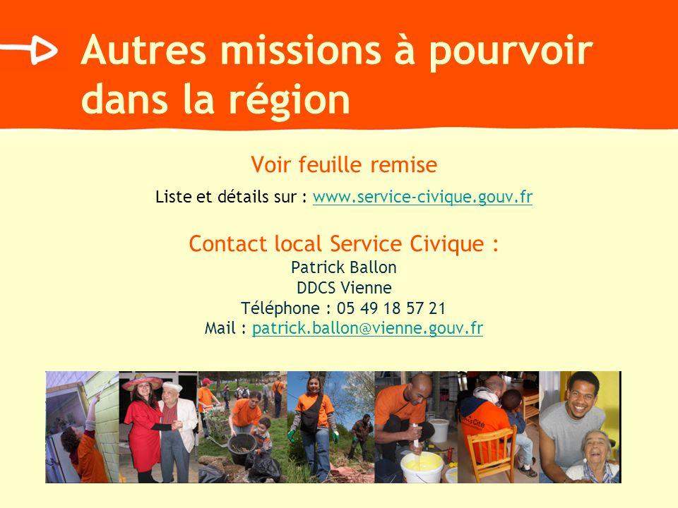 Autres missions à pourvoir dans la région Voir feuille remise Liste et détails sur : www.service-civique.gouv.frwww.service-civique.gouv.fr Contact lo