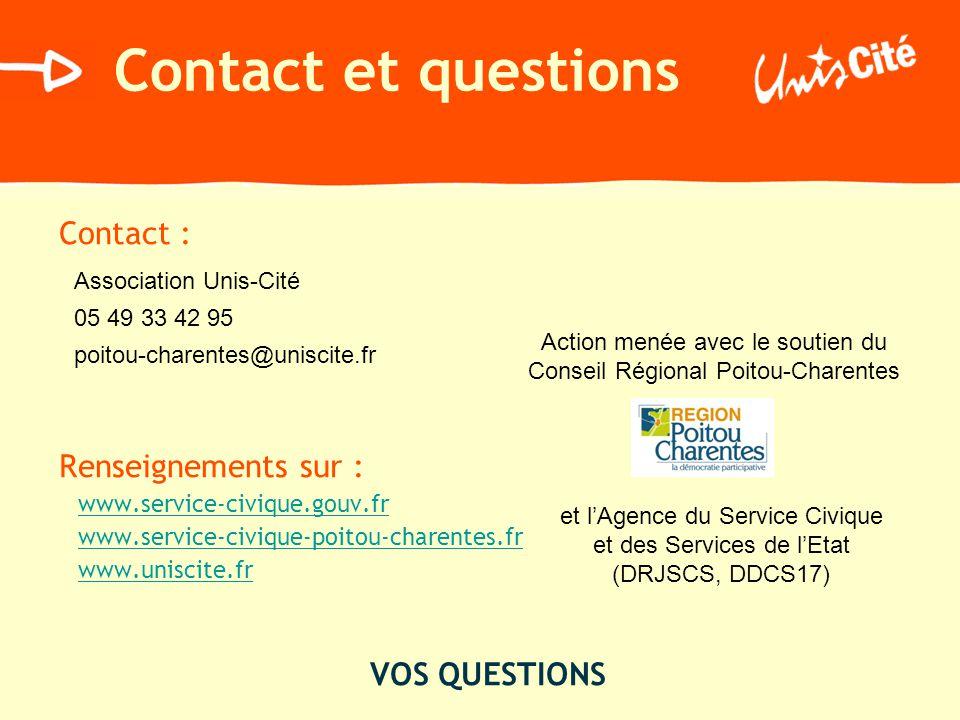 Contact et questions Contact : Renseignements sur : www.service-civique.gouv.fr www.service-civique-poitou-charentes.fr www.uniscite.fr VOS QUESTIONS
