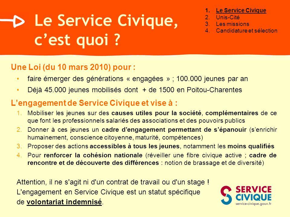 Le Service Civique, cest quoi ? Une Loi (du 10 mars 2010) pour : faire émerger des générations « engagées » ; 100.000 jeunes par an Déjà 45.000 jeunes