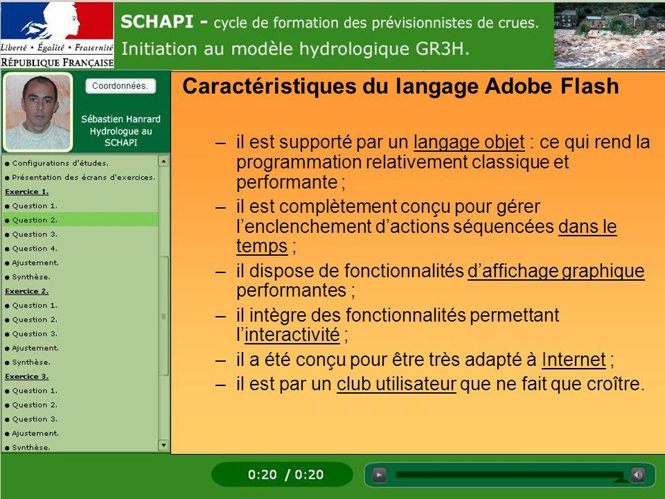 Caractéristiques du langage Adobe Flash –il est supporté par un langage objet : ce qui rend la programmation relativement classique et performante ; –