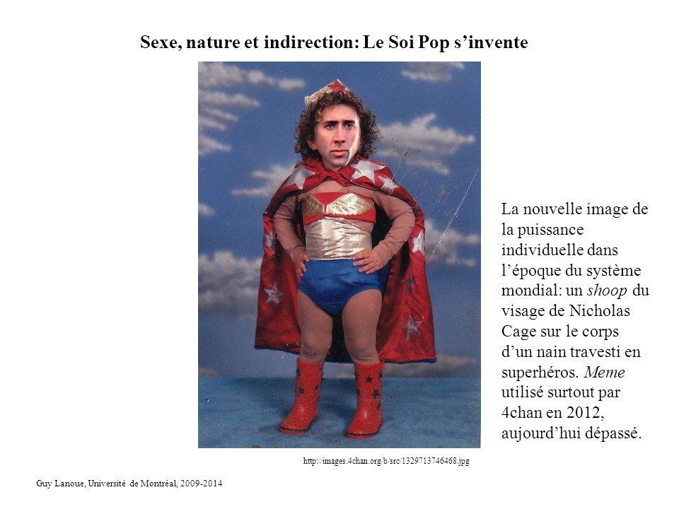 Sexe, nature et indirection: Le Soi Pop sinvente Guy Lanoue, Université de Montréal, 2009-2014 http://images.4chan.org/b/src/1329713746468.jpg La nouv