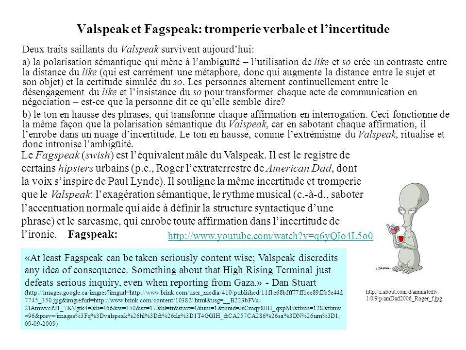 Valspeak et Fagspeak: tromperie verbale et lincertitude Deux traits saillants du Valspeak survivent aujourdhui: a) la polarisation sémantique qui mène