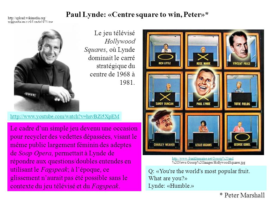 Paul Lynde: «Centre square to win, Peter»* http://upload.wikimedia.org/ wikipedia/en/c/c9/Lynde1973.jpg http://www.franklinmaine.net/Gossip%20and http