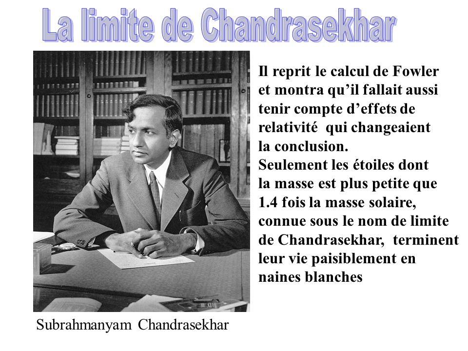 Subrahmanyam Chandrasekhar Il reprit le calcul de Fowler et montra quil fallait aussi tenir compte deffets de relativité qui changeaient la conclusion.