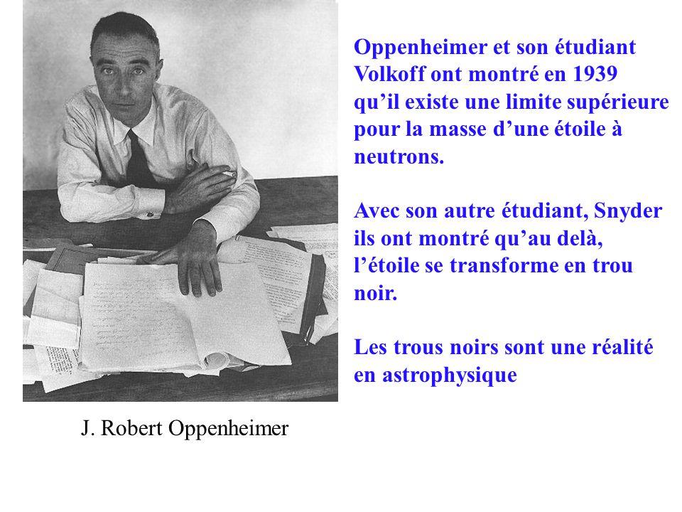 J. Robert Oppenheimer Oppenheimer et son étudiant Volkoff ont montré en 1939 quil existe une limite supérieure pour la masse dune étoile à neutrons. A