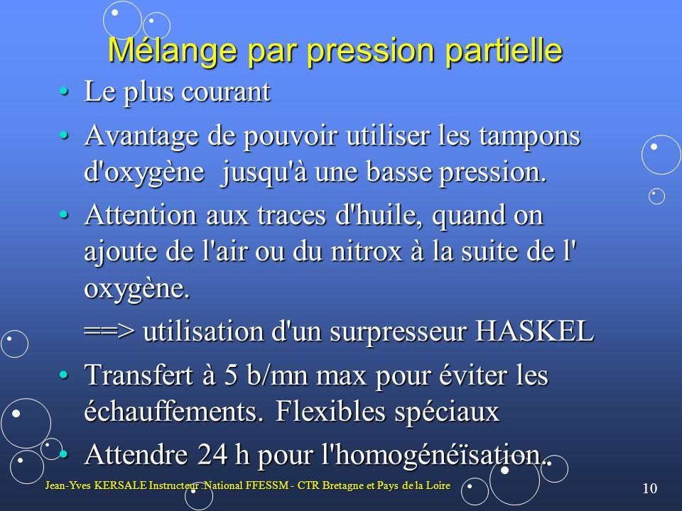 10 Jean-Yves KERSALE Instructeur.National FFESSM - CTR Bretagne et Pays de la Loire Mélange par pression partielle Le plus courantLe plus courant Avan