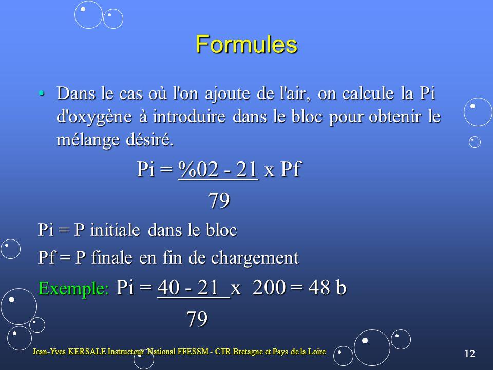 12 Jean-Yves KERSALE Instructeur.National FFESSM - CTR Bretagne et Pays de la Loire Formules Dans le cas où l'on ajoute de l'air, on calcule la Pi d'o