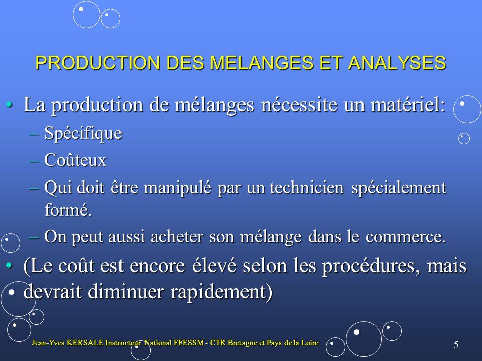 5 Jean-Yves KERSALE Instructeur.National FFESSM - CTR Bretagne et Pays de la Loire PRODUCTION DES MELANGES ET ANALYSES La production de mélanges néces