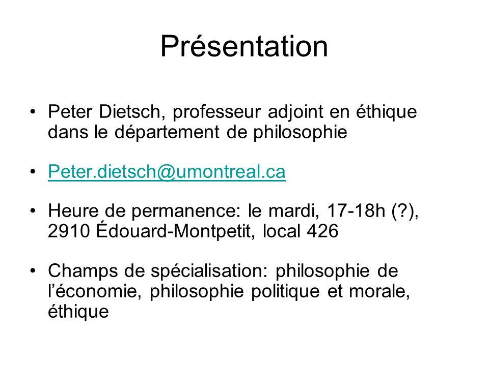 Présentation Peter Dietsch, professeur adjoint en éthique dans le département de philosophie Peter.dietsch@umontreal.ca Heure de permanence: le mardi,