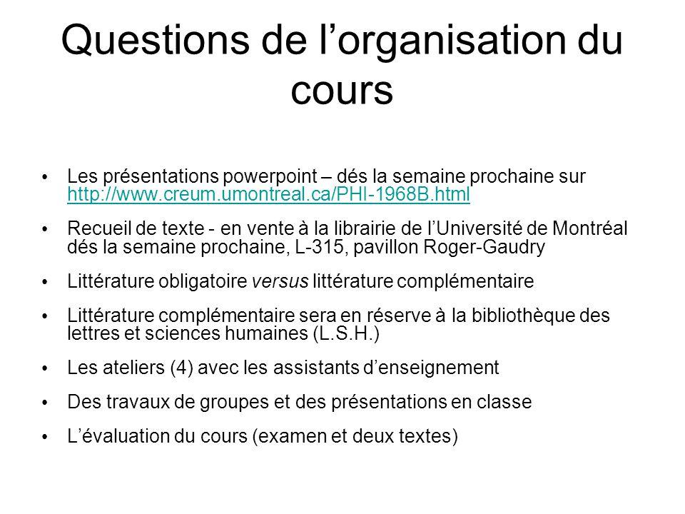 Questions de lorganisation du cours Les présentations powerpoint – dés la semaine prochaine sur http://www.creum.umontreal.ca/PHI-1968B.html http://ww