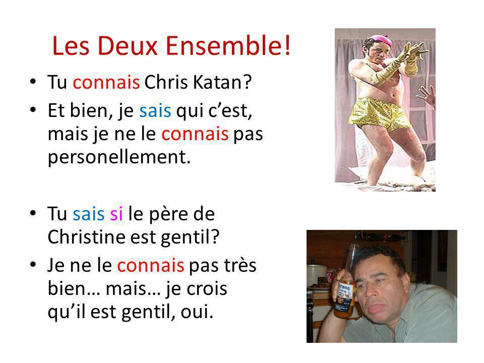 Les Deux Ensemble.Tu connais Chris Katan.