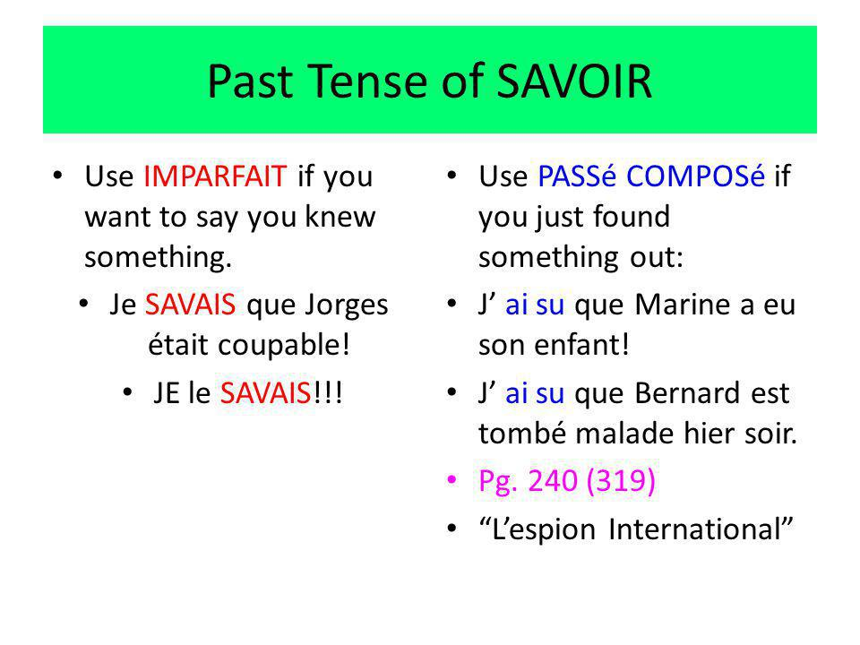 Past Tense of SAVOIR Use IMPARFAIT if you want to say you knew something.