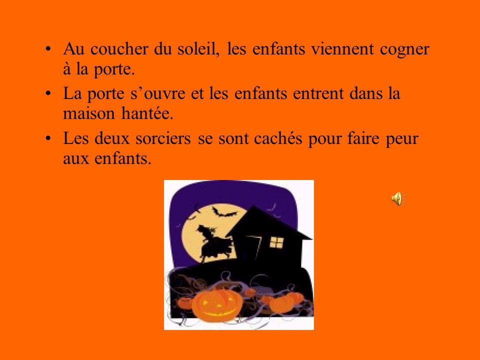 –Le soir de l Halloween il y avait deux sorciers qui s`appellent Martin et François. –Les deux sorciers font plein de bonbons dans leur maison hantée