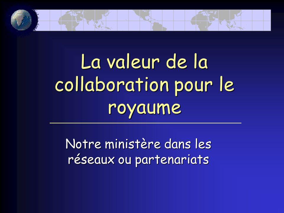 La valeur de la collaboration pour le royaume Notre ministère dans les réseaux ou partenariats