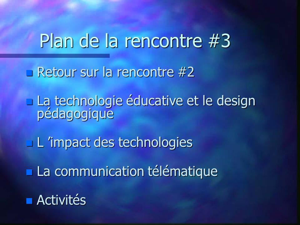 Plan de la rencontre #3 n Retour sur la rencontre #2 n La technologie éducative et le design pédagogique n L impact des technologies n La communication télématique n Activités