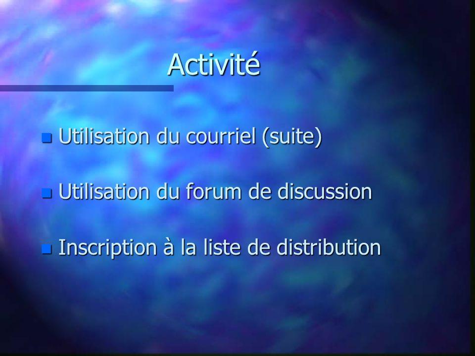 Activité n Utilisation du courriel (suite) n Utilisation du forum de discussion n Inscription à la liste de distribution