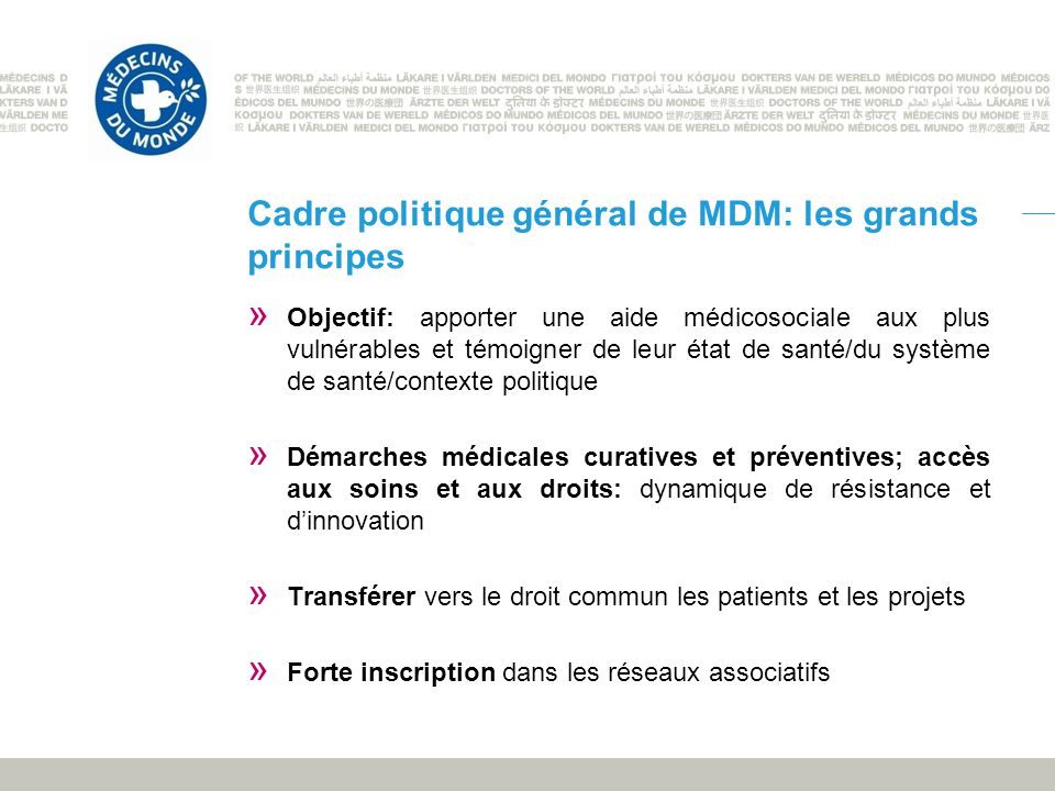 Cadre politique général de MDM: les grands principes » Objectif: apporter une aide médicosociale aux plus vulnérables et témoigner de leur état de san