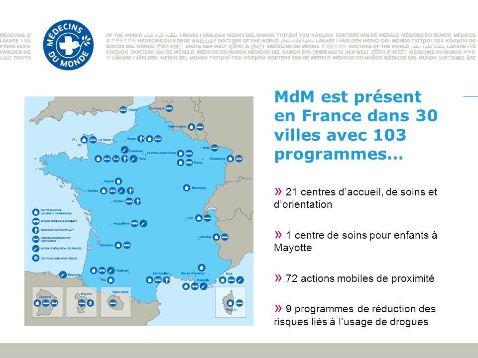 MdM est présent en France dans 30 villes avec 103 programmes… » 21 centres daccueil, de soins et dorientation » 1 centre de soins pour enfants à Mayot