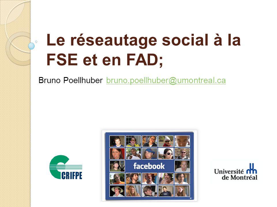 Le réseautage social à la FSE et en FAD; Bruno Poellhuber bruno.poellhuber@umontreal.cabruno.poellhuber@umontreal.ca