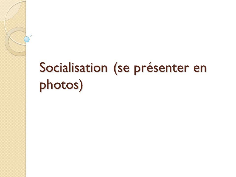 Socialisation (se présenter en photos)