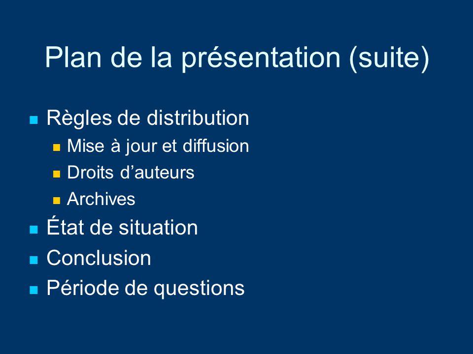Plan de la présentation (suite) Règles de distribution Mise à jour et diffusion Droits dauteurs Archives État de situation Conclusion Période de quest