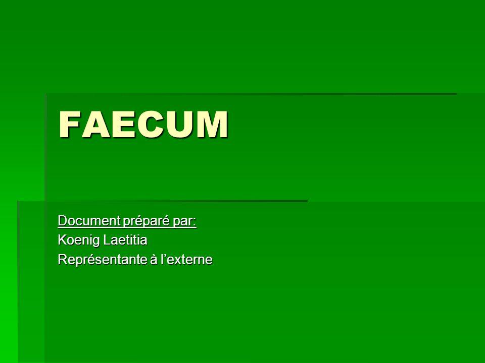 FAECUM Document préparé par: Koenig Laetitia Représentante à lexterne