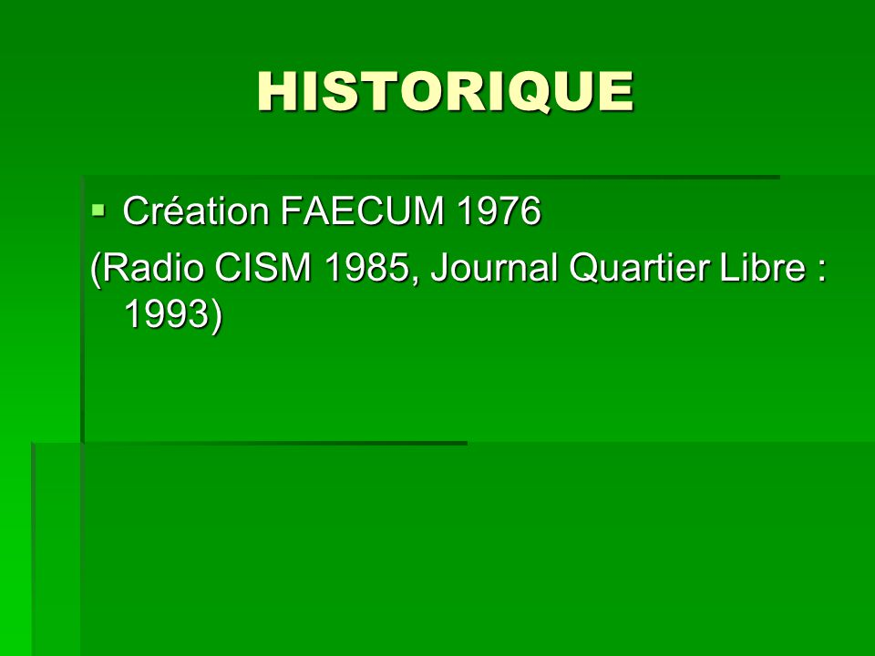 HISTORIQUE Création FAECUM 1976 Création FAECUM 1976 (Radio CISM 1985, Journal Quartier Libre : 1993)