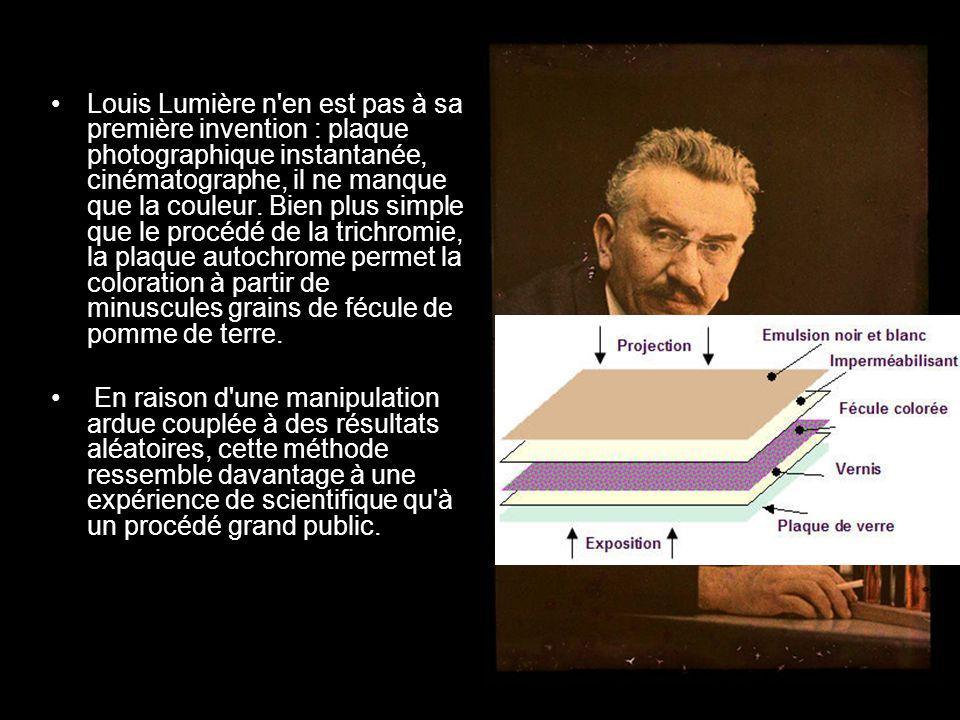 Louis Lumière n en est pas à sa première invention : plaque photographique instantanée, cinématographe, il ne manque que la couleur.