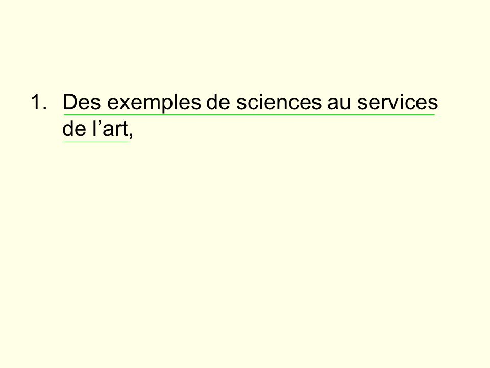 1.Des exemples de sciences au services de lart,