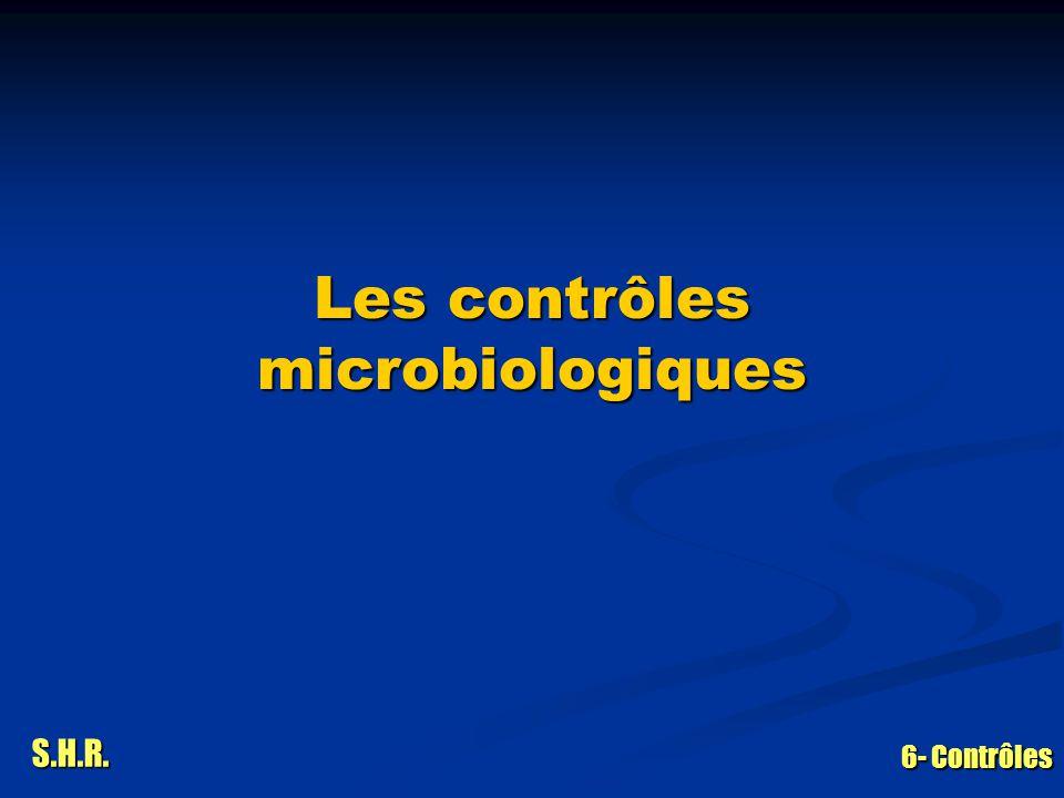 S.H.R. 6- Contrôles Les contrôles microbiologiques