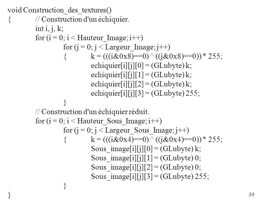 30 void Construction_des_textures() {// Construction d un échiquier.