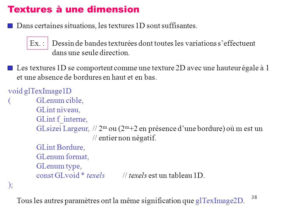 38 Textures à une dimension Dans certaines situations, les textures 1D sont suffisantes.