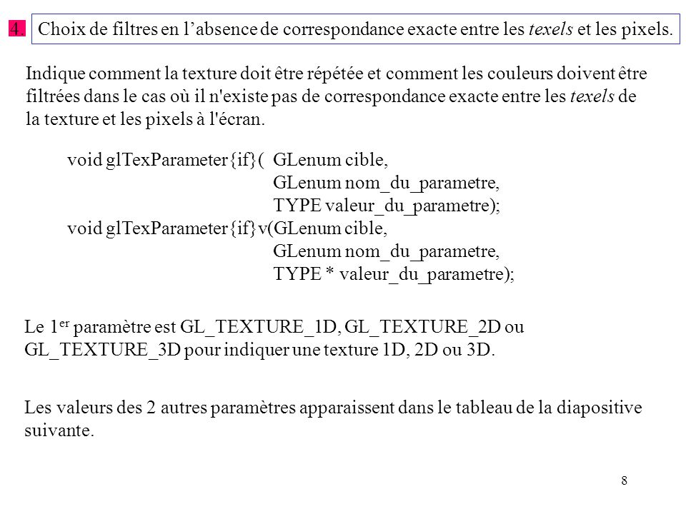 39 Exemple de texture 1D : #include const int Largeur = 64; const int Hauteur = 64; const int RVBA = 4; static GLubyte Premiere_image[Largeur][Hauteur][RVBA]; static GLubyte Deuxieme_image[Largeur][RVBA]; static GLuint Nom_de_texture[2]; Note : Toutes les routines de définition de texture 2D et de sous-texture 2D possèdent leurs « homologues » 1D : glCopyTexSubImage1D()