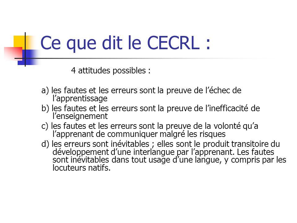 Ce que dit le CECRL : 4 attitudes possibles : a) les fautes et les erreurs sont la preuve de léchec de lapprentissage b) les fautes et les erreurs son