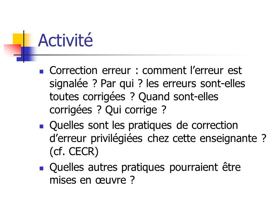 Activité Correction erreur : comment lerreur est signalée ? Par qui ? les erreurs sont-elles toutes corrigées ? Quand sont-elles corrigées ? Qui corri