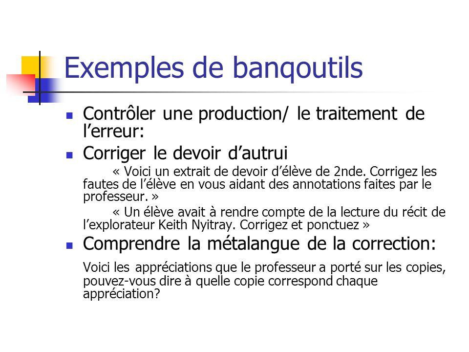 Exemples de banqoutils Contrôler une production/ le traitement de lerreur: Corriger le devoir dautrui « Voici un extrait de devoir délève de 2nde. Cor